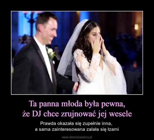 Ta panna młoda była pewna,że DJ chce zrujnować jej wesele – Prawda okazała się zupełnie inna, a sama zainteresowana zalała się łzami