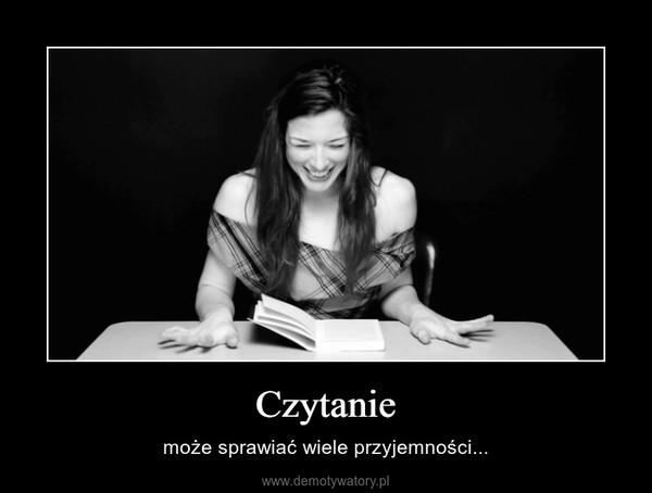 Czytanie – może sprawiać wiele przyjemności...