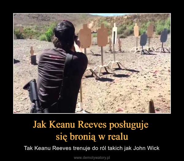 Jak Keanu Reeves posługuje się bronią w realu – Tak Keanu Reeves trenuje do ról takich jak John Wick