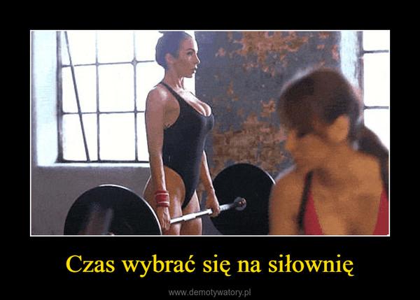 Czas wybrać się na siłownię –