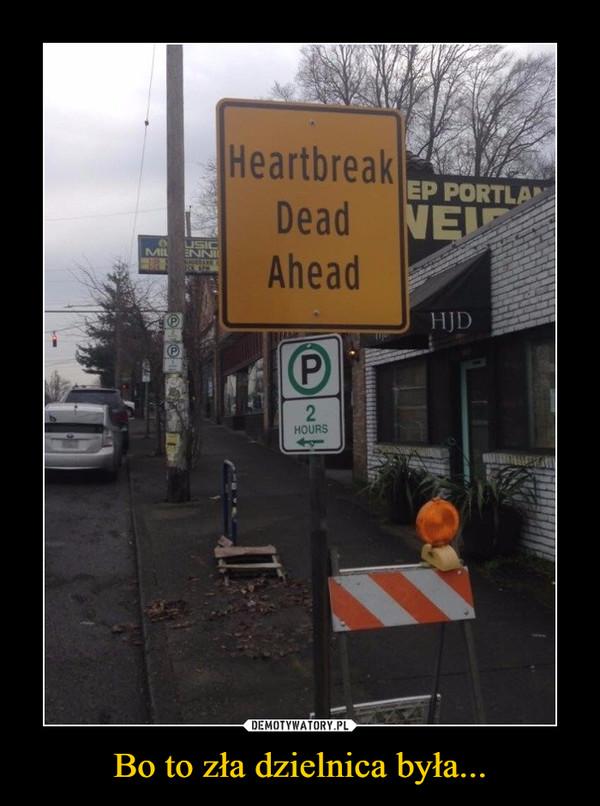 Bo to zła dzielnica była... –  heartbreak death ahead