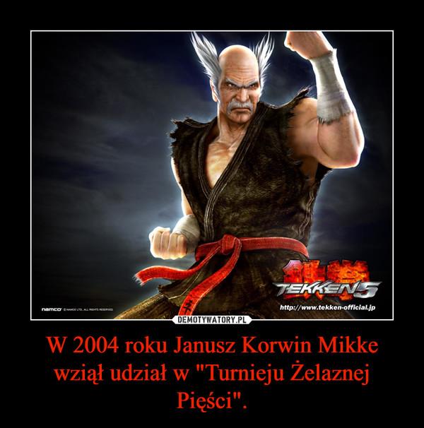 """W 2004 roku Janusz Korwin Mikke wziął udział w """"Turnieju Żelaznej Pięści"""". –"""
