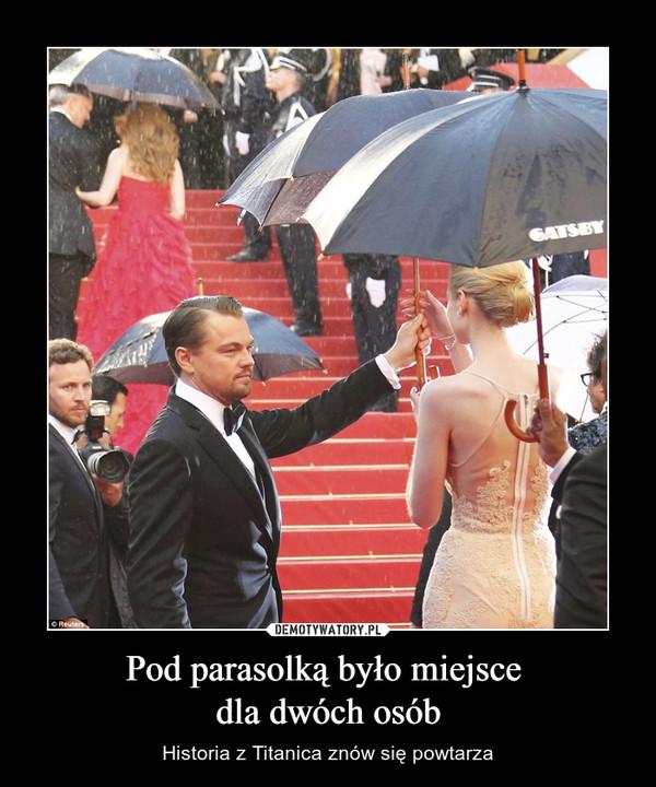 Pod parasolką było miejsce dla dwóch osób – Historia z Titanica znów się powtarza