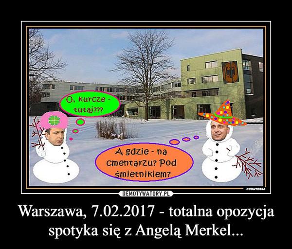 Warszawa, 7.02.2017 - totalna opozycja spotyka się z Angelą Merkel... –