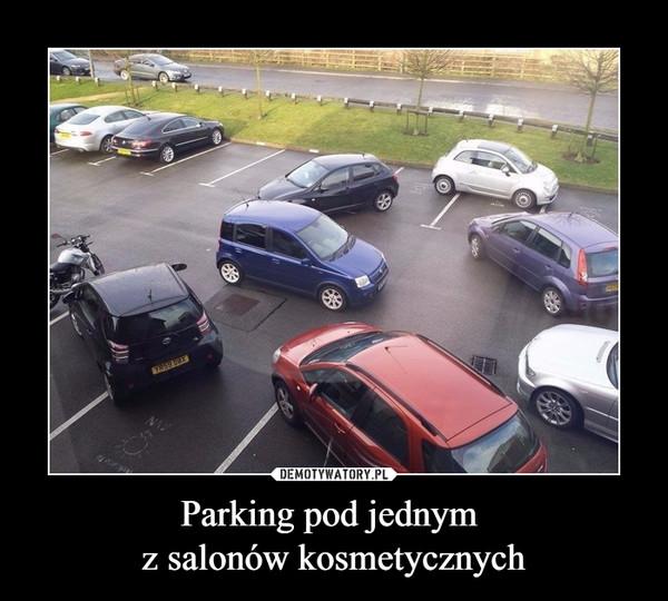 Parking pod jednym z salonów kosmetycznych –