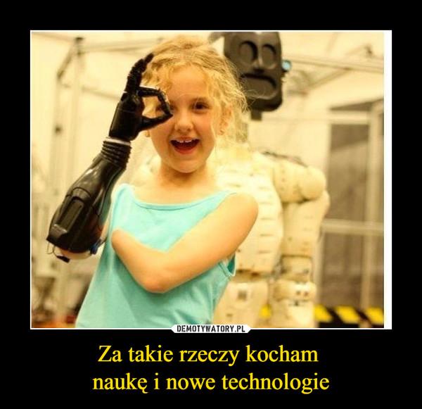 Za takie rzeczy kocham naukę i nowe technologie –