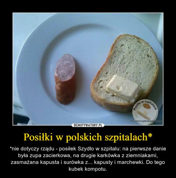 Posiłki w polskich szpitalach* – *nie dotyczy rządu - posiłek Szydło w szpitalu: na pierwsze danie była zupa zacierkowa, na drugie karkówka z ziemniakami, zasmażana kapusta i surówka z... kapusty i marchewki. Do tego kubek kompotu.