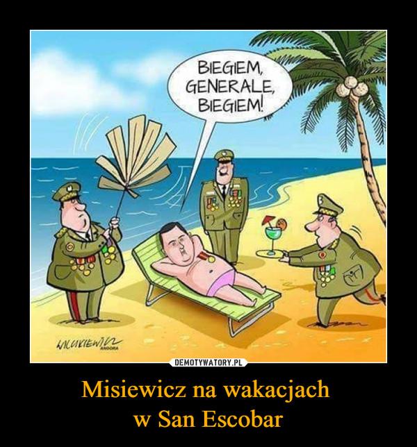 Misiewicz na wakacjach w San Escobar –  BIEGIEM GENERALE, BIEGIEM!
