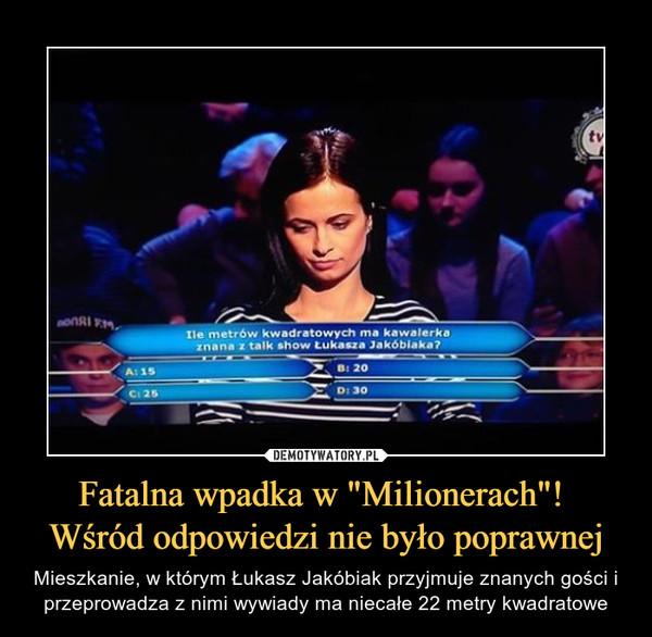 """Fatalna wpadka w """"Milionerach""""! Wśród odpowiedzi nie było poprawnej – Mieszkanie, w którym Łukasz Jakóbiak przyjmuje znanych gości i przeprowadza z nimi wywiady ma niecałe 22 metry kwadratowe"""