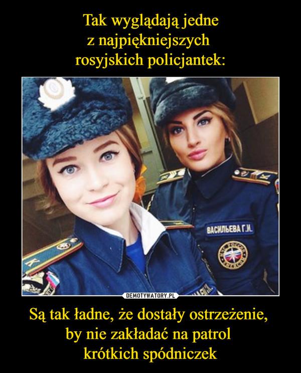 Są tak ładne, że dostały ostrzeżenie, by nie zakładać na patrol krótkich spódniczek –