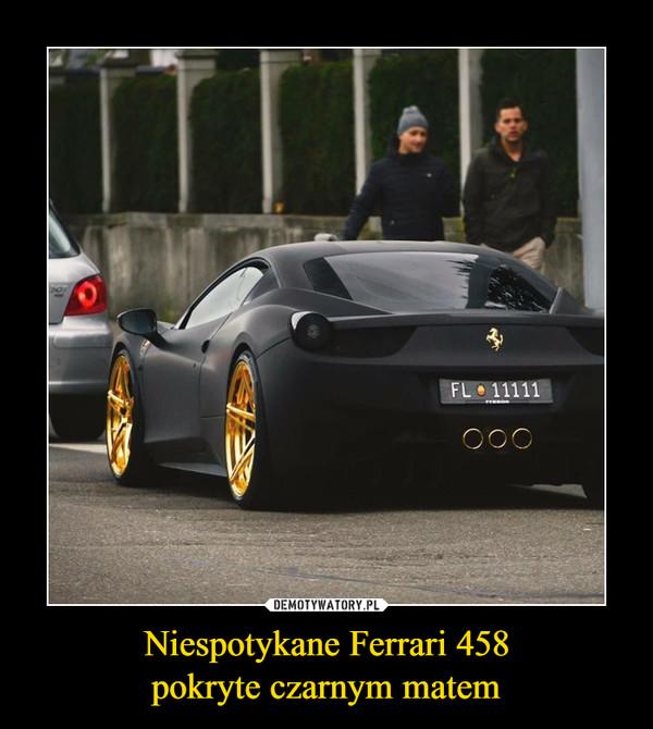 Niespotykane Ferrari 458pokryte czarnym matem –