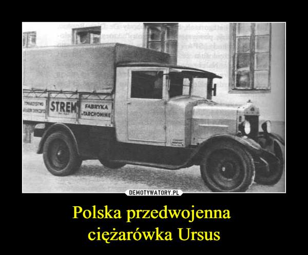 Polska przedwojenna ciężarówka Ursus –