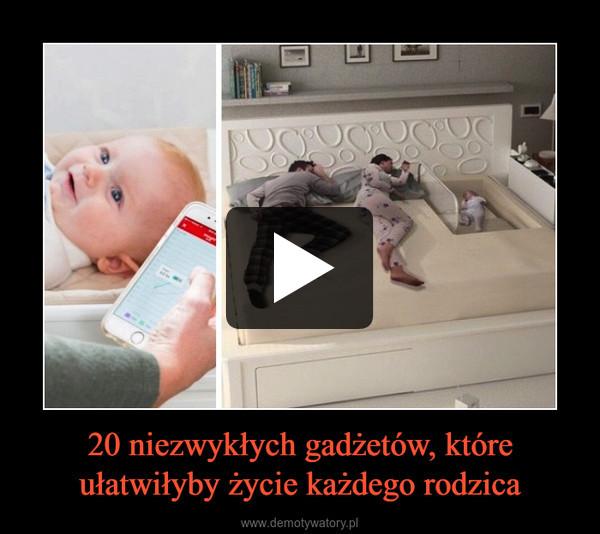 20 niezwykłych gadżetów, które ułatwiłyby życie każdego rodzica –