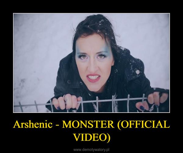 Arshenic - MONSTER (OFFICIAL VIDEO) –