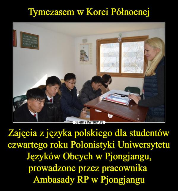 Zajęcia z języka polskiego dla studentów czwartego roku Polonistyki Uniwersytetu Języków Obcych w Pjongjangu, prowadzone przez pracownika Ambasady RP w Pjongjangu –