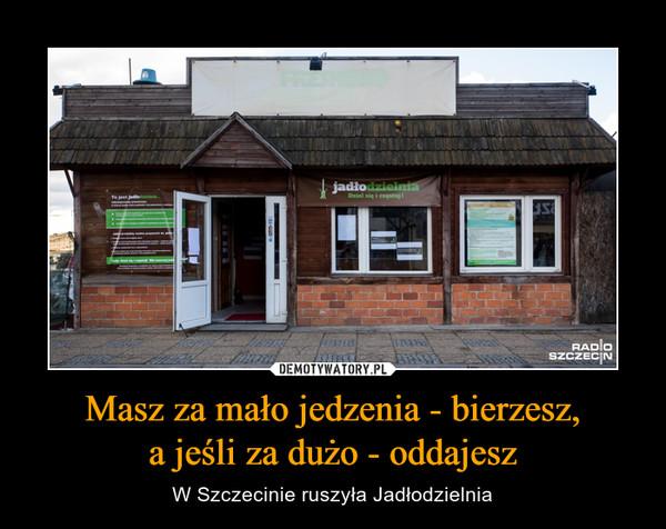 Masz za mało jedzenia - bierzesz,a jeśli za dużo - oddajesz – W Szczecinie ruszyła Jadłodzielnia