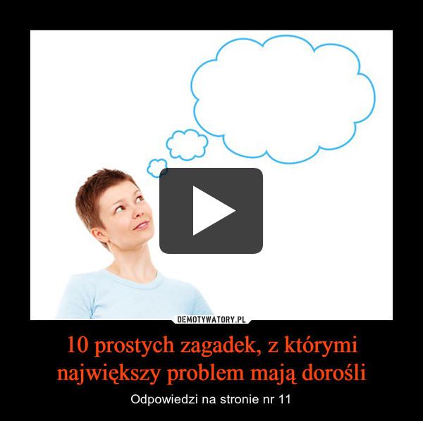10 prostych zagadek, z którymi największy problem mają dorośli – Odpowiedzi na stronie nr 11