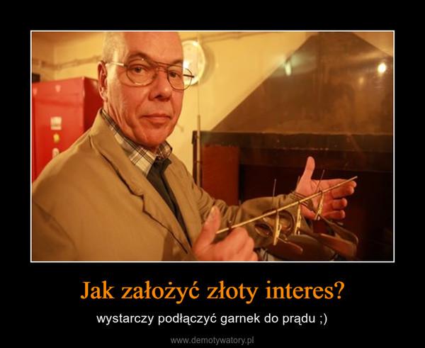 Jak założyć złoty interes? – wystarczy podłączyć garnek do prądu ;)