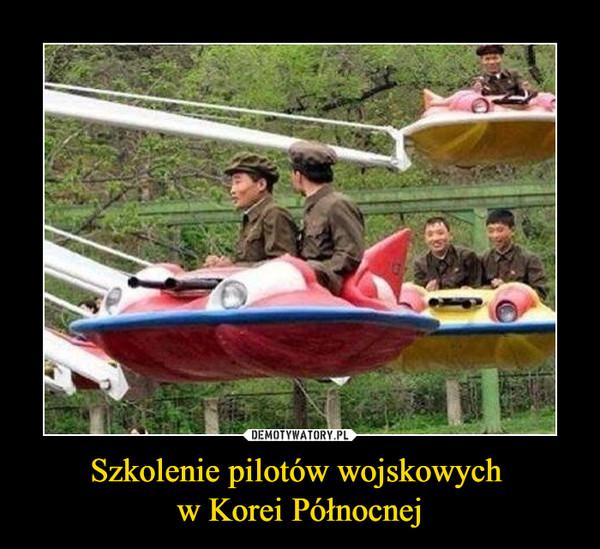 Szkolenie pilotów wojskowych w Korei Północnej –