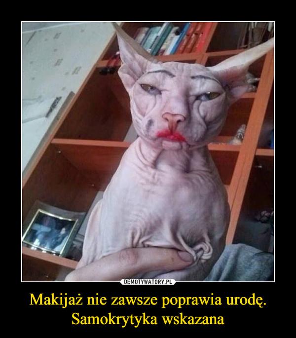 Makijaż nie zawsze poprawia urodę. Samokrytyka wskazana –