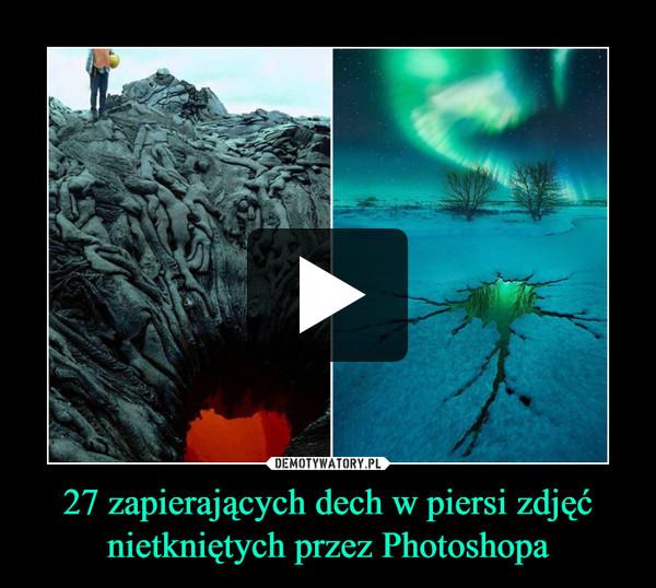 27 zapierających dech w piersi zdjęć nietkniętych przez Photoshopa –