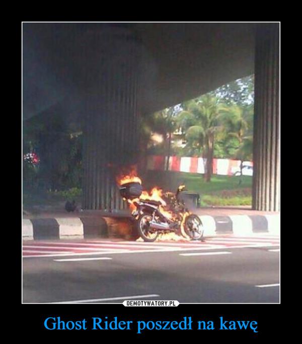 Ghost Rider poszedł na kawę –
