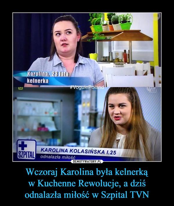 Wczoraj Karolina była kelnerkąw Kuchenne Rewolucje, a dziśodnalazła miłość w Szpital TVN –