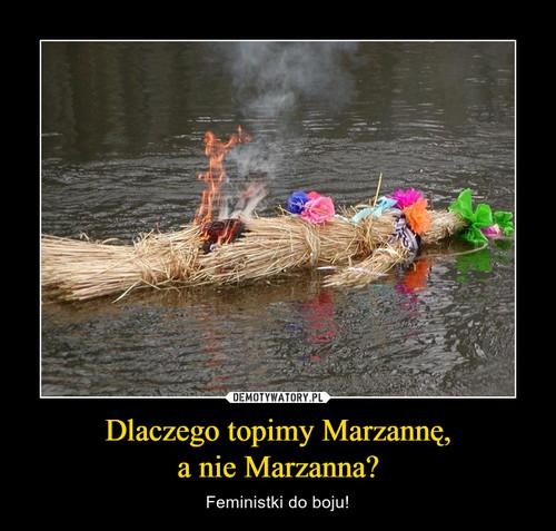 Dlaczego topimy Marzannę, a nie Marzanna?