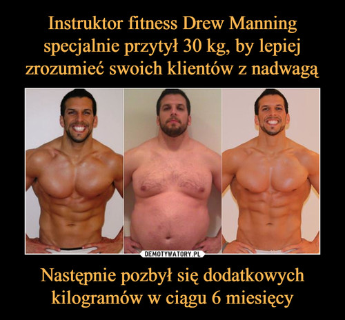 Instruktor fitness Drew Manning specjalnie przytył 30 kg, by lepiej zrozumieć swoich klientów z nadwagą Następnie pozbył się dodatkowych kilogramów w ciągu 6 miesięcy