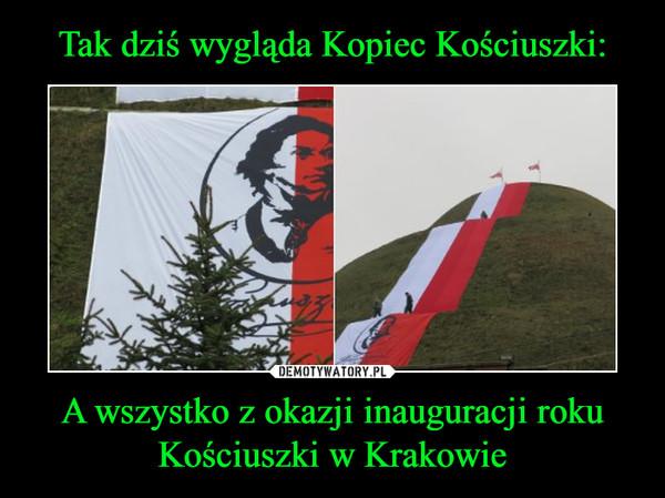 Tak dziś wygląda Kopiec Kościuszki: A wszystko z okazji inauguracji roku Kościuszki w Krakowie