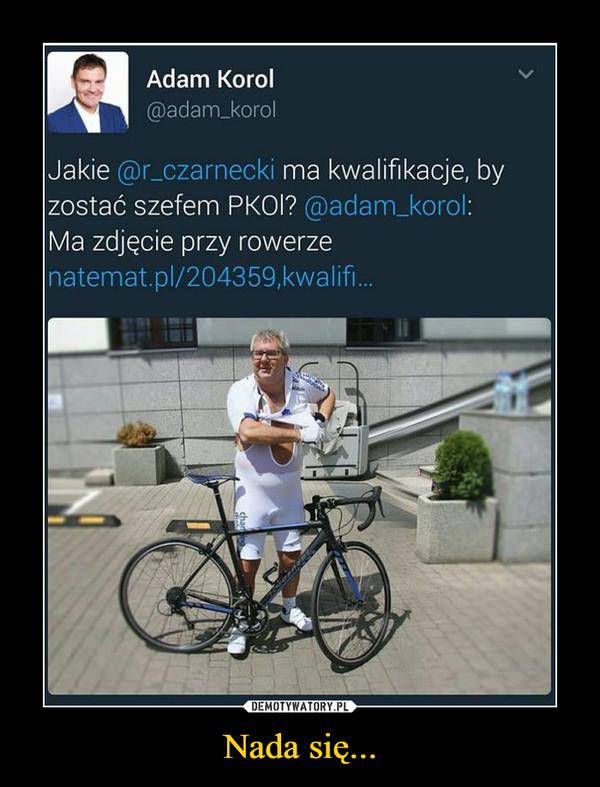 Nada się... –  Adam KorolJakie czarnecki ma kwalifikacje, by zostać szefem PKOL? Ma zdjęcie przy rowerze