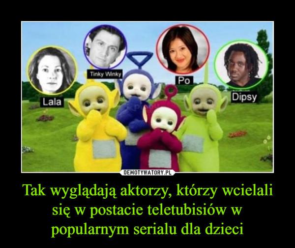 Tak wyglądają aktorzy, którzy wcielali się w postacie teletubisiów w popularnym serialu dla dzieci –  Lala Tinky Winky Po Dipsy