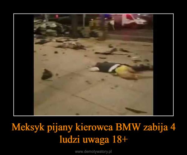 Meksyk pijany kierowca BMW zabija 4 ludzi uwaga 18+ –