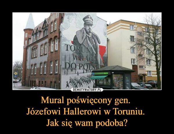 Mural poświęcony gen. Józefowi Hallerowi w Toruniu. Jak się wam podoba? –