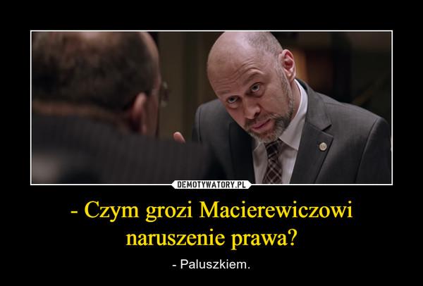 - Czym grozi Macierewiczowi naruszenie prawa? – - Paluszkiem.