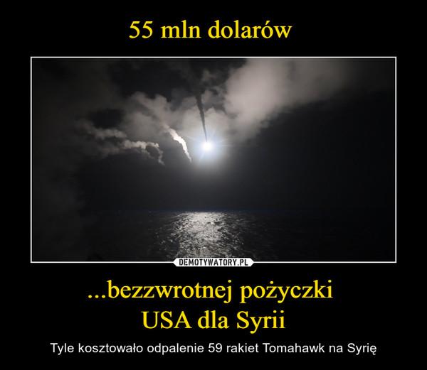 ...bezzwrotnej pożyczki USA dla Syrii – Tyle kosztowało odpalenie 59 rakiet Tomahawk na Syrię