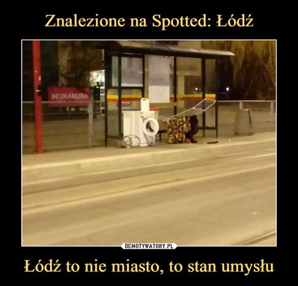 Łódź to nie miasto, to stan umysłu –