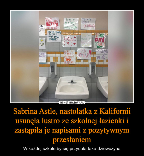 Sabrina Astle, nastolatka z Kalifornii usunęła lustro ze szkolnej łazienki i zastąpiła je napisami z pozytywnym przesłaniem – W każdej szkole by się przydała taka dziewczyna