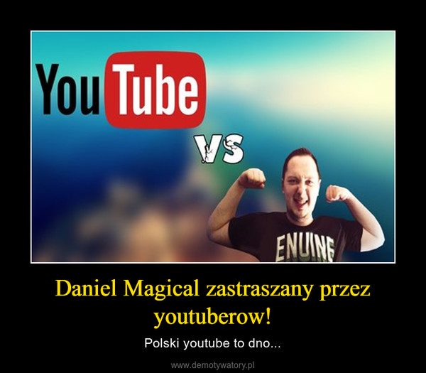 Daniel Magical zastraszany przez youtuberow! – Polski youtube to dno...