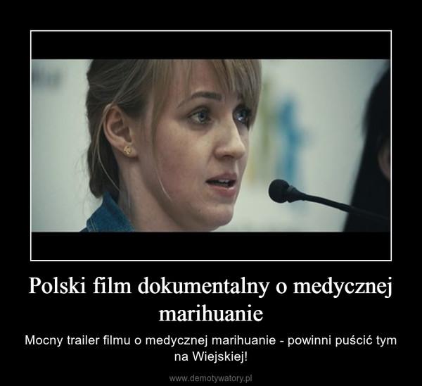 Polski film dokumentalny o medycznej marihuanie – Mocny trailer filmu o medycznej marihuanie - powinni puścić tym na Wiejskiej!