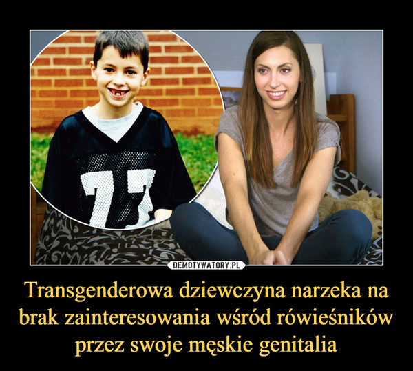Transgenderowa dziewczyna narzeka na brak zainteresowania wśród rówieśników przez swoje męskie genitalia –