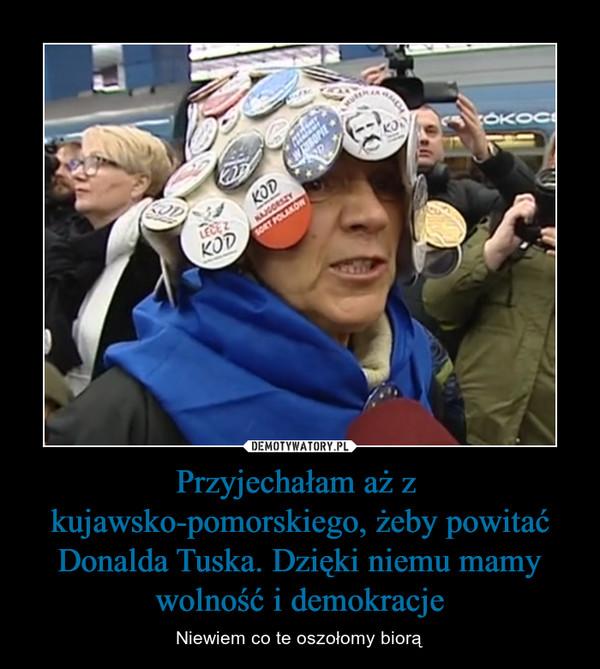 Przyjechałam aż z  kujawsko-pomorskiego, żeby powitać Donalda Tuska. Dzięki niemu mamy wolność i demokracje – Niewiem co te oszołomy biorą