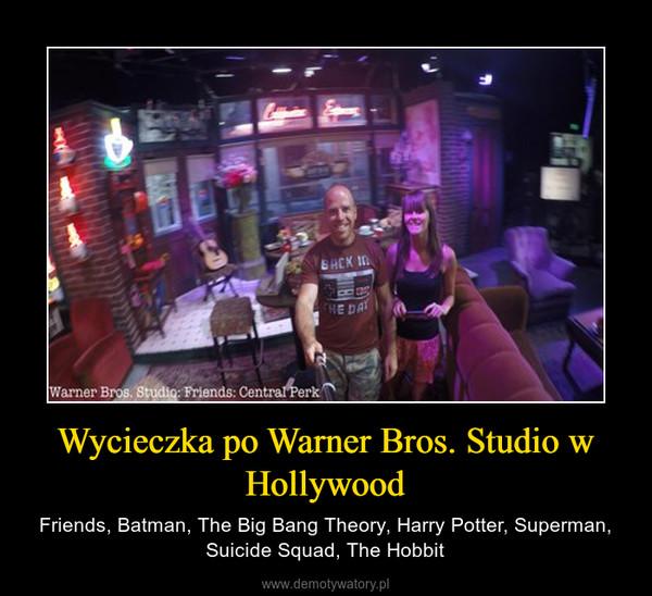 Wycieczka po Warner Bros. Studio w Hollywood – Friends, Batman, The Big Bang Theory, Harry Potter, Superman, Suicide Squad, The Hobbit