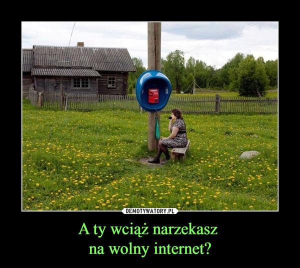 A ty wciąż narzekasz na wolny internet? –