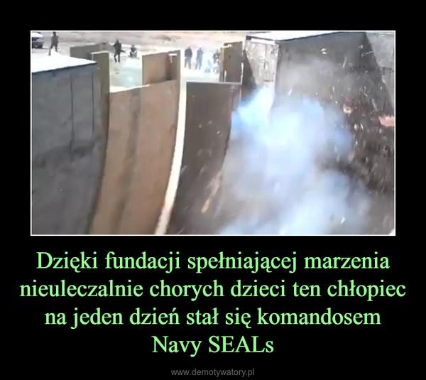 Dzięki fundacji spełniającej marzenia nieuleczalnie chorych dzieci ten chłopiec na jeden dzień stał się komandosem Navy SEALs –