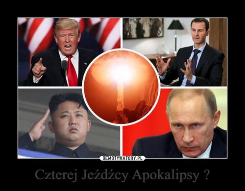 Czterej Jeźdźcy Apokalipsy ?