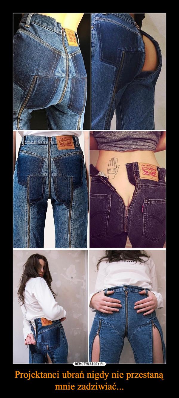 Projektanci ubrań nigdy nie przestaną mnie zadziwiać... –