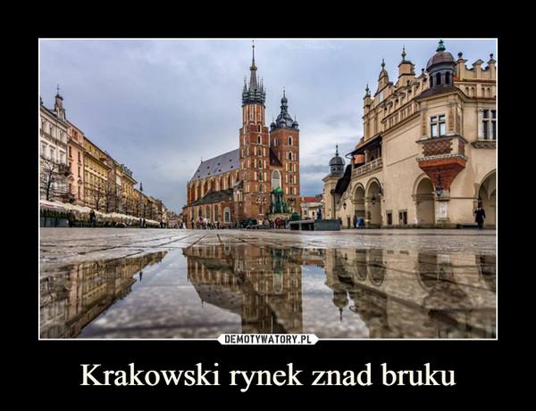 Krakowski rynek znad bruku –