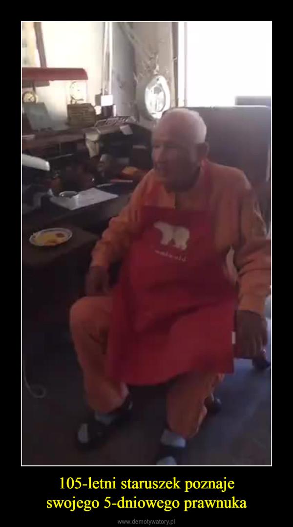105-letni staruszek poznajeswojego 5-dniowego prawnuka –