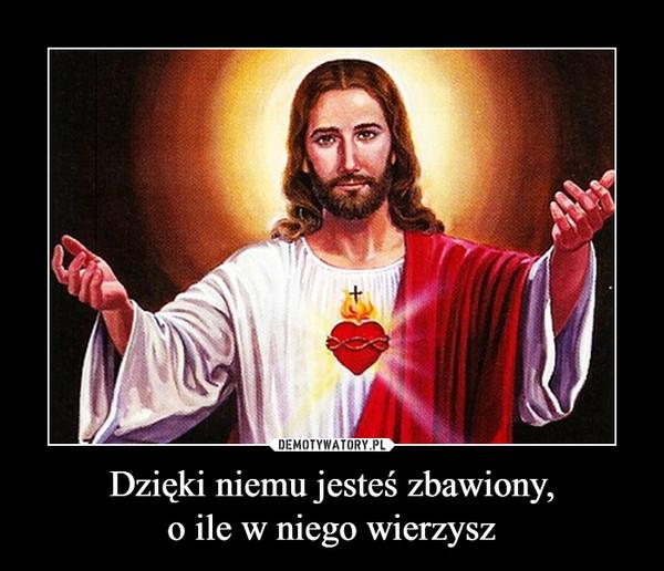 Dzięki niemu jesteś zbawiony,o ile w niego wierzysz –